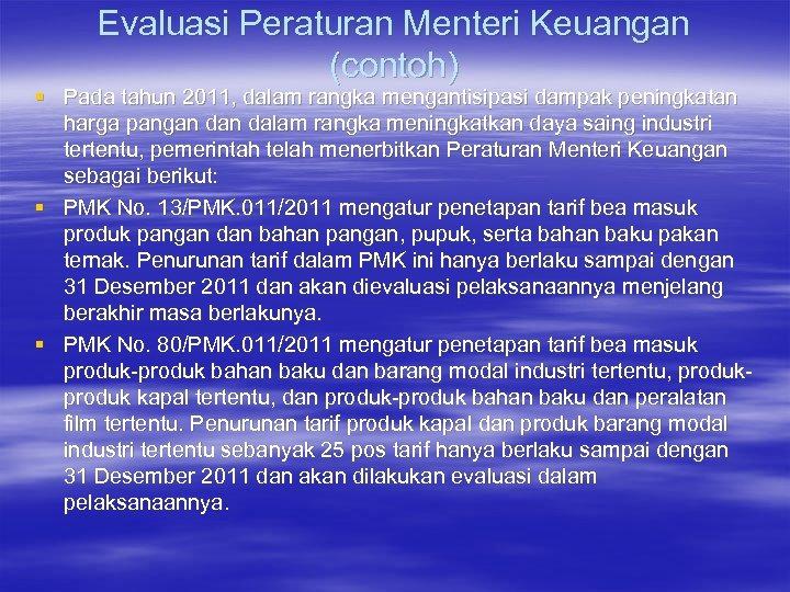 Evaluasi Peraturan Menteri Keuangan (contoh) § Pada tahun 2011, dalam rangka mengantisipasi dampak peningkatan