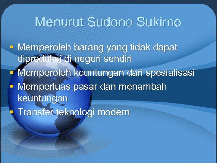 Menurut Sudono Sukirno § Memperoleh barang yang tidak dapat diproduksi di negeri sendiri §