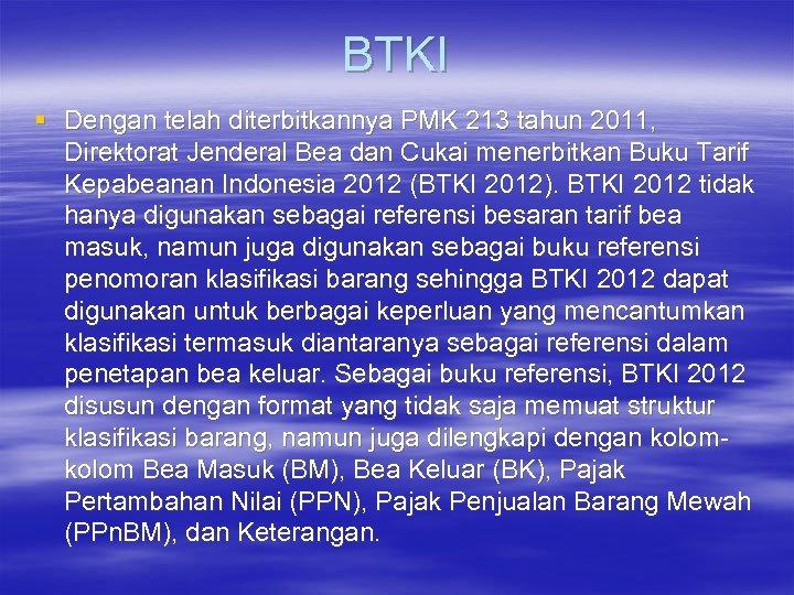 BTKI § Dengan telah diterbitkannya PMK 213 tahun 2011, Direktorat Jenderal Bea dan Cukai