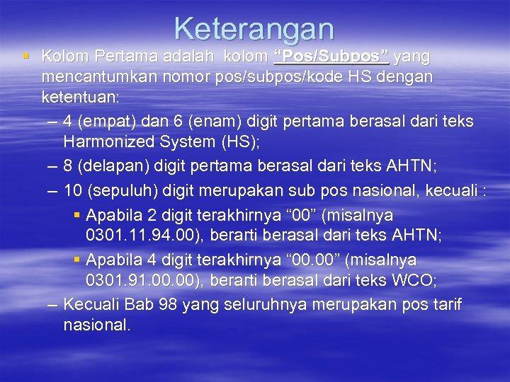 """Keterangan § Kolom Pertama adalah kolom """"Pos/Subpos"""" yang mencantumkan nomor pos/subpos/kode HS dengan ketentuan:"""