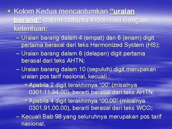 "§ Kolom Kedua mencantumkan ""uraian barang"" dalam bahasa Indonesia dengan ketentuan: – Uraian barang"
