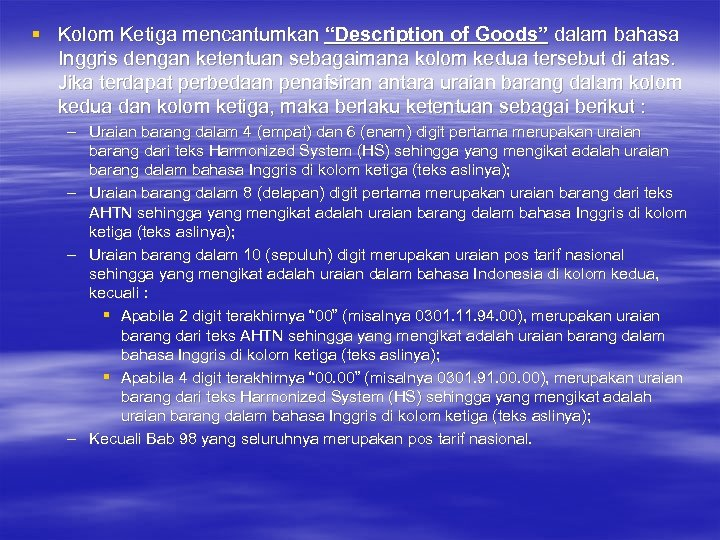 "§ Kolom Ketiga mencantumkan ""Description of Goods"" dalam bahasa Inggris dengan ketentuan sebagaimana kolom"