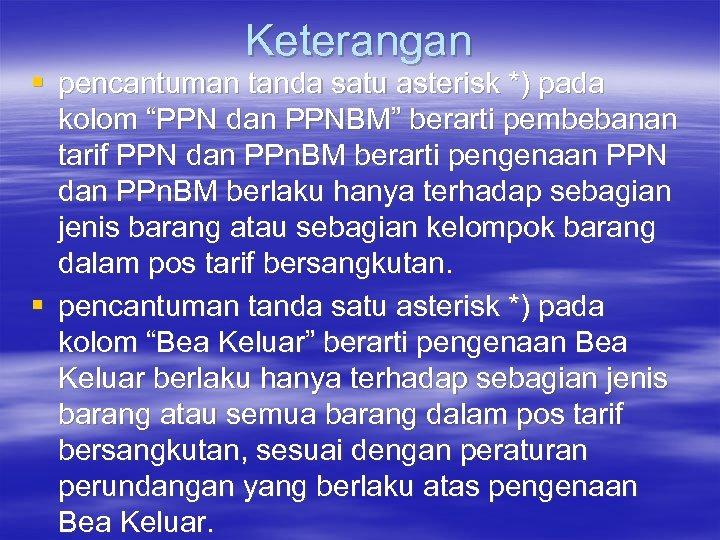 """Keterangan § pencantuman tanda satu asterisk *) pada kolom """"PPN dan PPNBM"""" berarti pembebanan"""