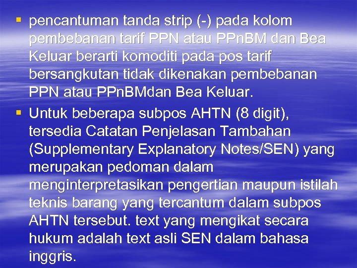 § pencantuman tanda strip (-) pada kolom pembebanan tarif PPN atau PPn. BM dan