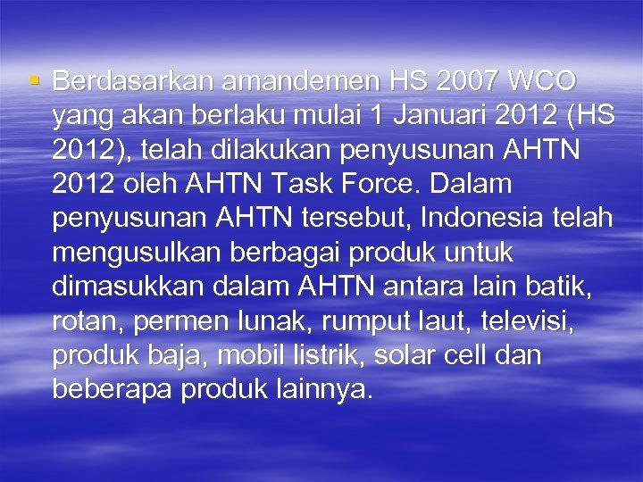 § Berdasarkan amandemen HS 2007 WCO yang akan berlaku mulai 1 Januari 2012 (HS