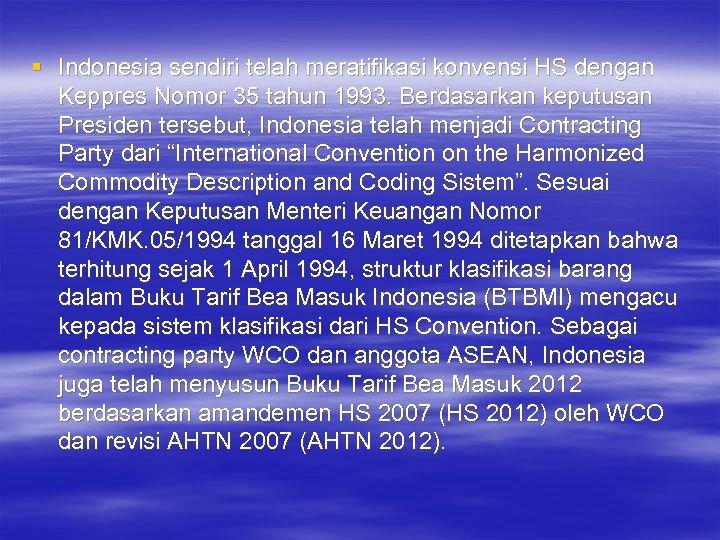 § Indonesia sendiri telah meratifikasi konvensi HS dengan Keppres Nomor 35 tahun 1993. Berdasarkan