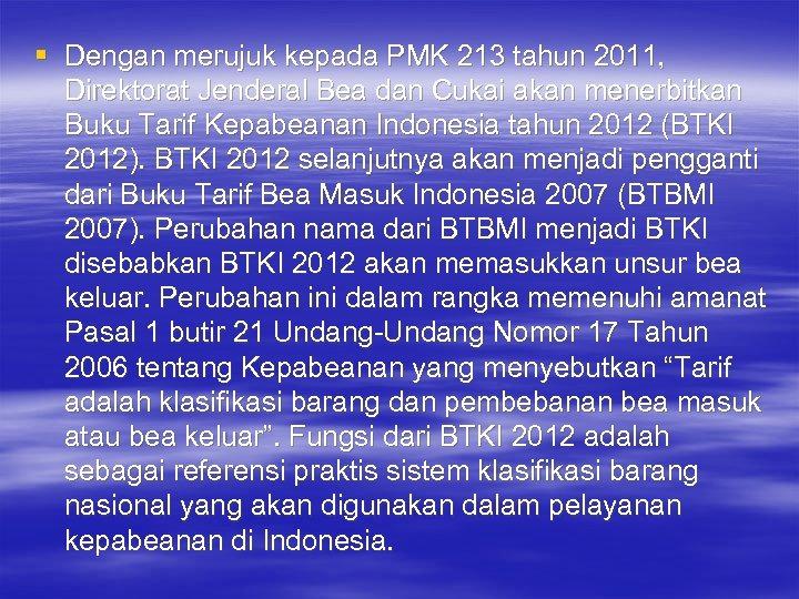 § Dengan merujuk kepada PMK 213 tahun 2011, Direktorat Jenderal Bea dan Cukai akan