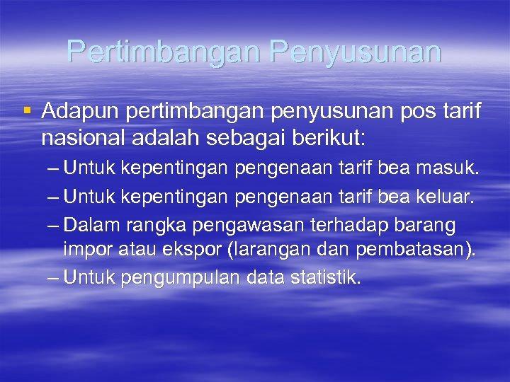 Pertimbangan Penyusunan § Adapun pertimbangan penyusunan pos tarif nasional adalah sebagai berikut: – Untuk