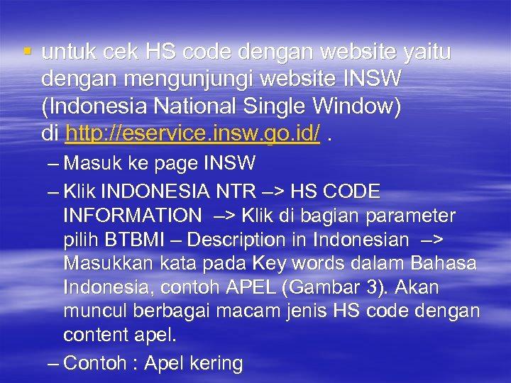 § untuk cek HS code dengan website yaitu dengan mengunjungi website INSW (Indonesia National