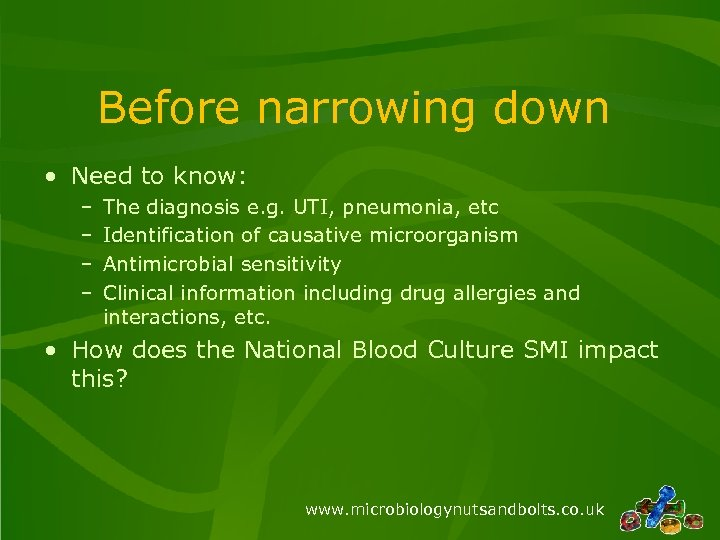 Before narrowing down • Need to know: – – The diagnosis e. g. UTI,