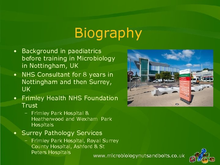 Biography • Background in paediatrics before training in Microbiology in Nottingham, UK • NHS