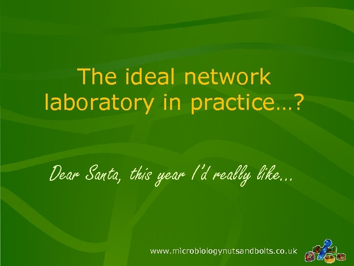 The ideal network laboratory in practice…? Dear Santa, this year I'd really like… www.