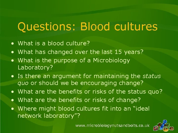 Questions: Blood cultures • What is a blood culture? • What has changed over