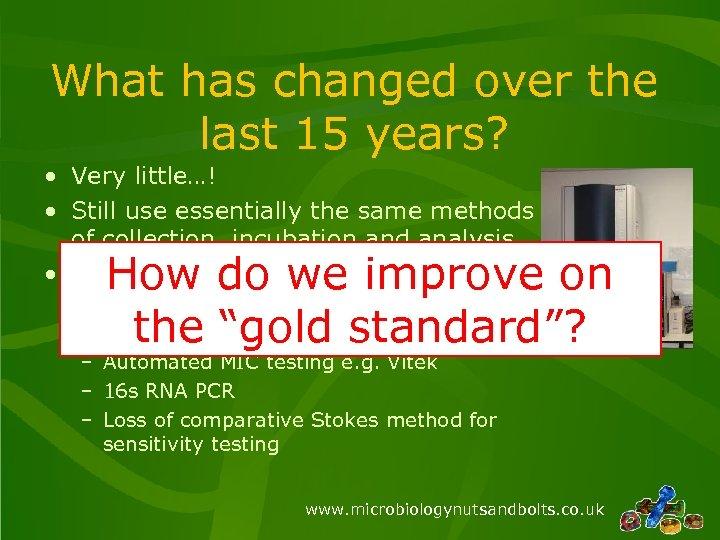 What has changed over the last 15 years? • Very little…! • Still use