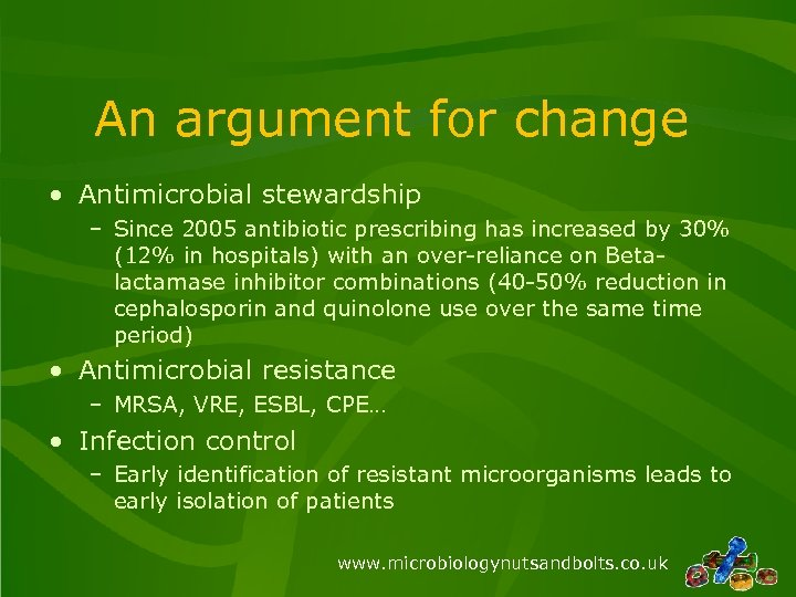 An argument for change • Antimicrobial stewardship – Since 2005 antibiotic prescribing has increased