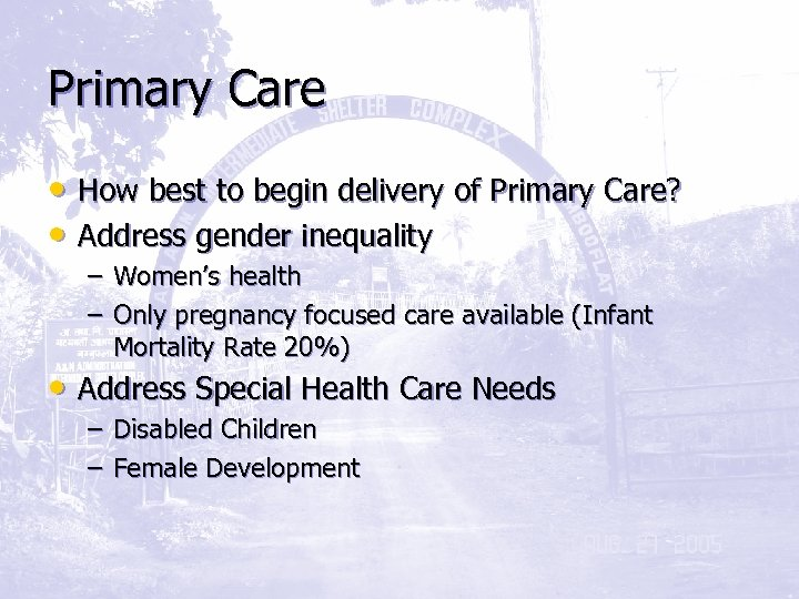 Primary Care • How best to begin delivery of Primary Care? • Address gender