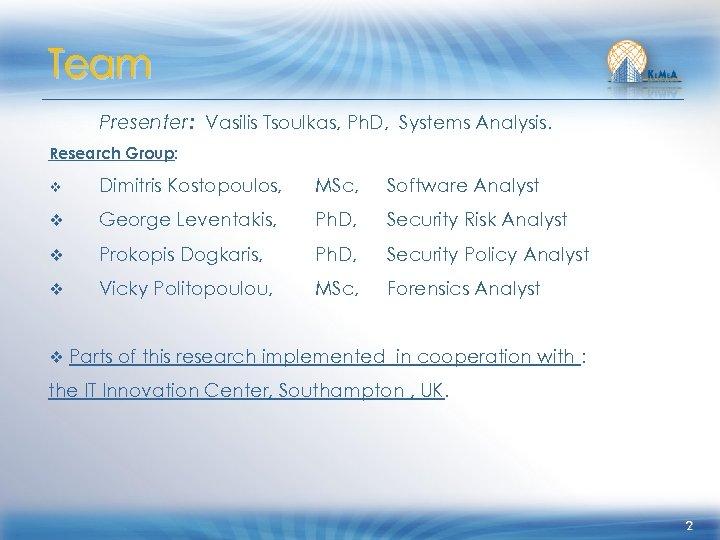 Team Presenter: Vasilis Tsoulkas, Ph. D, Systems Analysis. Research Group: v Dimitris Kostopoulos, MSc,