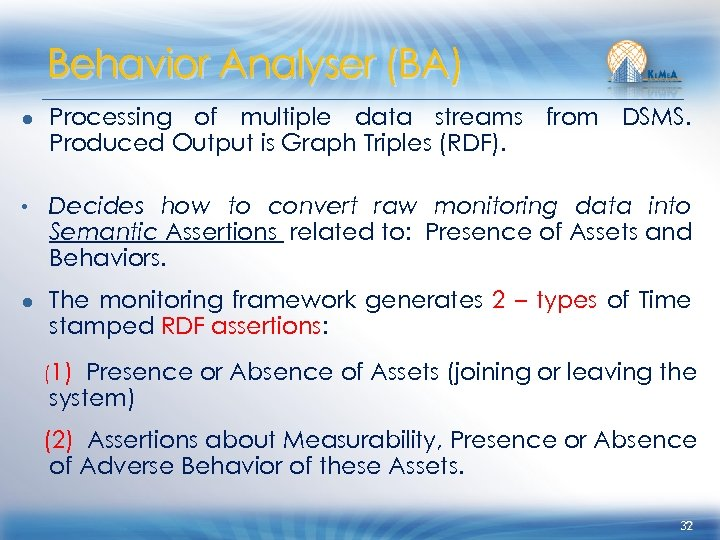 Behavior Analyser (BA) ● Processing of multiple data streams from DSMS. Produced Output is