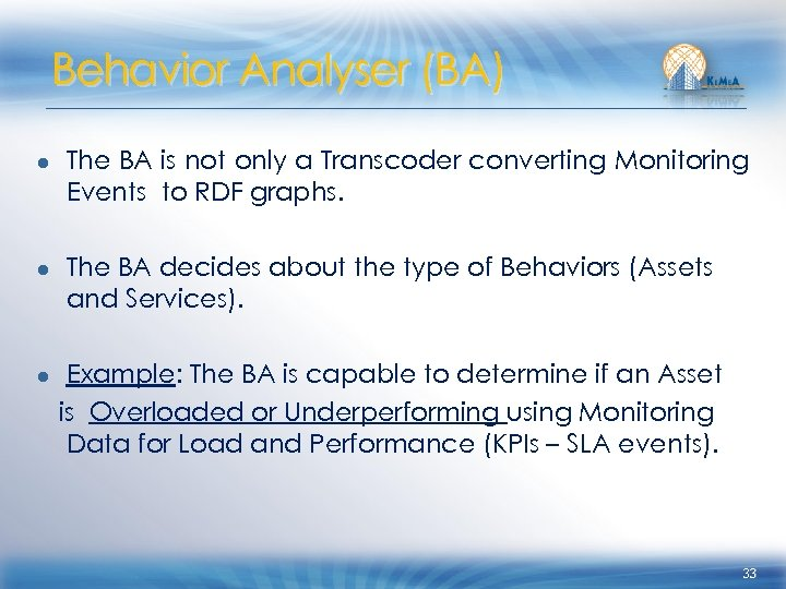 Behavior Analyser (BA) ● The BA is not only a Transcoder converting Monitoring Events