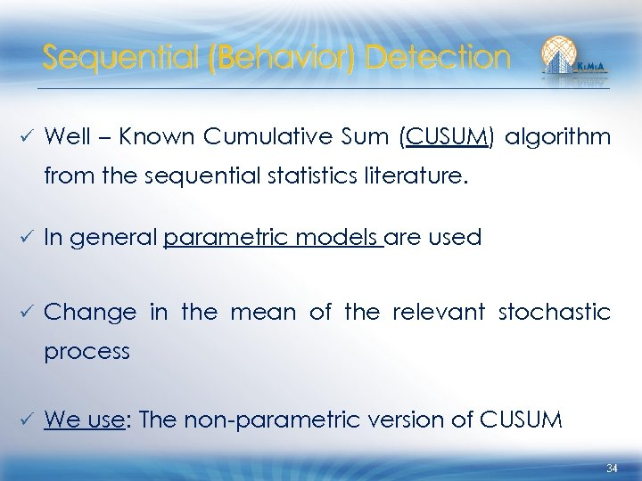 Sequential (Behavior) Detection ü Well – Known Cumulative Sum (CUSUM) algorithm from the sequential