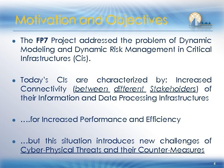 Motivation and Objectives ● The FP 7 Project addressed the problem of Dynamic Modeling