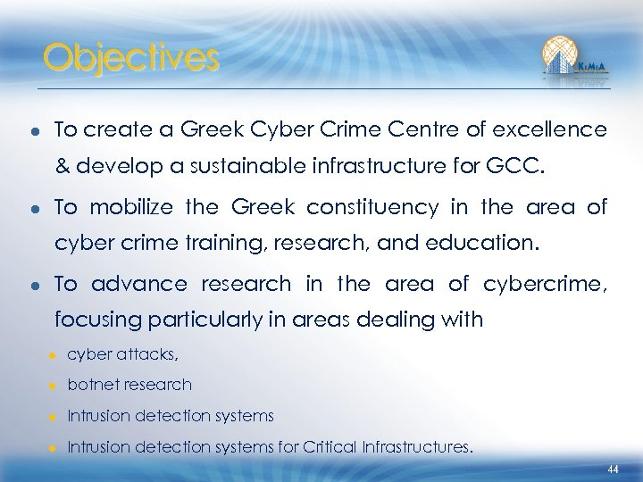 Objectives ● To create a Greek Cyber Crime Centre of excellence & develop a