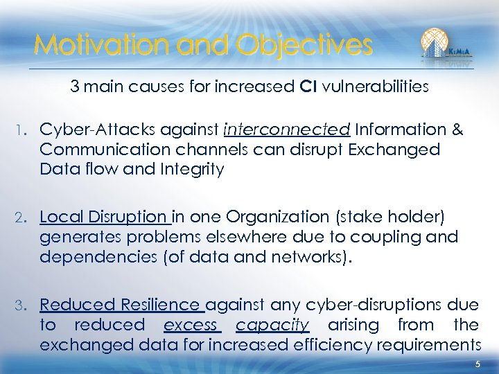 Motivation and Objectives 3 main causes for increased CI vulnerabilities 1. Cyber-Attacks against interconnected