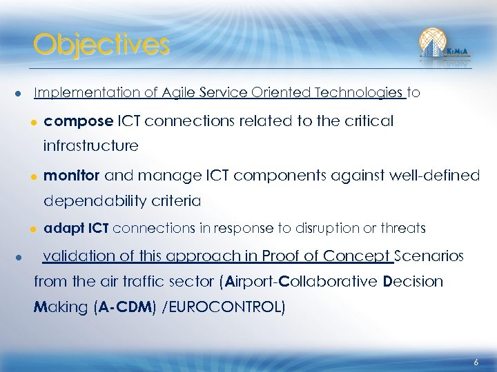 Objectives ● Implementation of Agile Service Oriented Technologies to ● compose ICT connections related