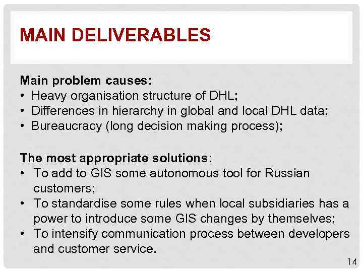 MAIN DELIVERABLES Main problem causes: • Heavy organisation structure of DHL; • Differences in