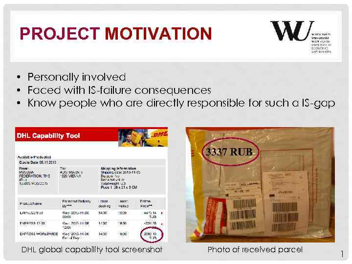 PROJECT MOTIVATION • Personally involved • Faced with IS-failure consequences • Know people who