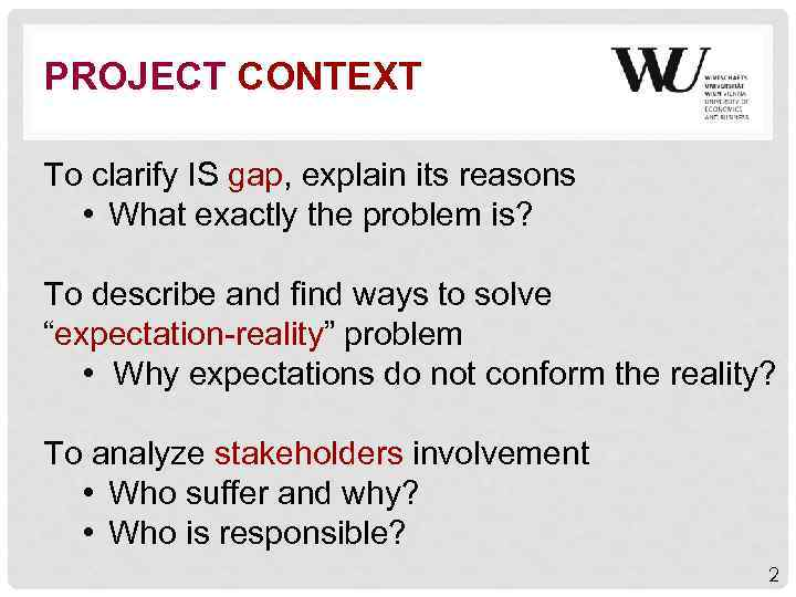 PROJECT CONTEXT To clarify IS gap, explain its reasons • What exactly the problem