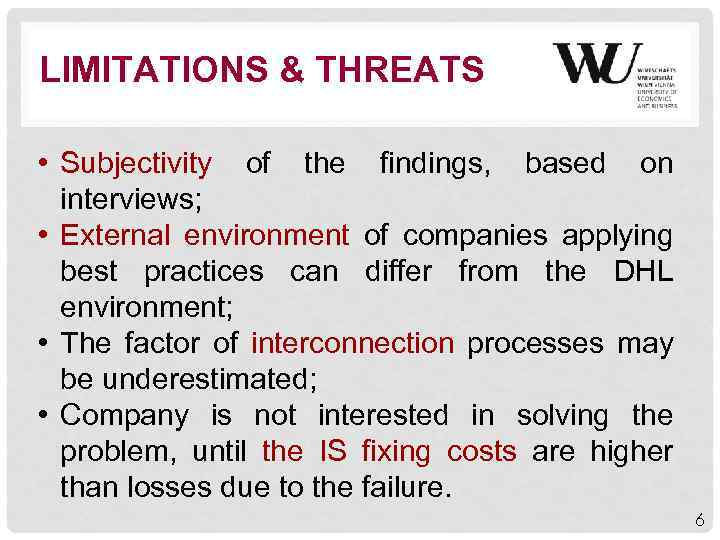 LIMITATIONS & THREATS • Subjectivity of the findings, based on interviews; • External environment