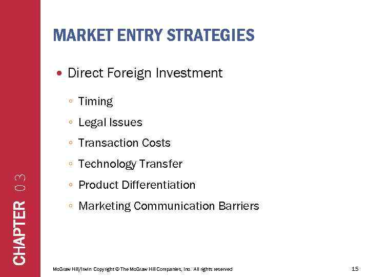 MARKET ENTRY STRATEGIES Direct Foreign Investment ◦ Timing ◦ Legal Issues ◦ Transaction Costs