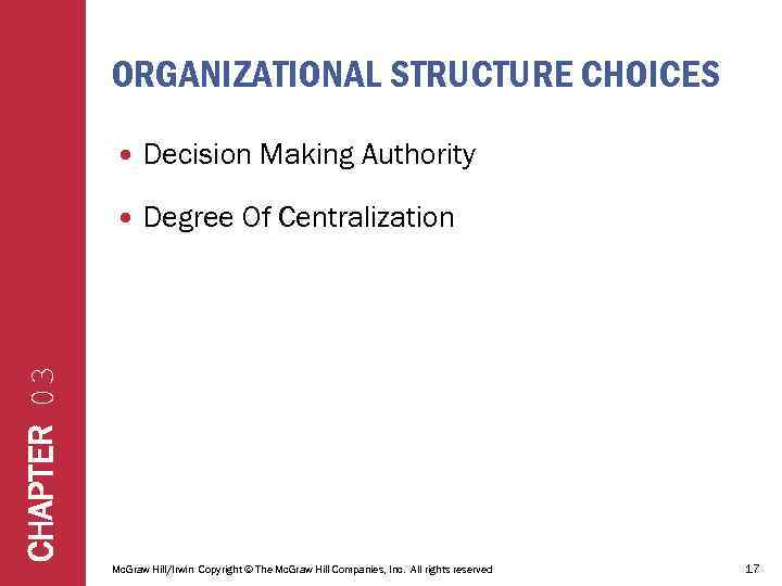 ORGANIZATIONAL STRUCTURE CHOICES Decision Making Authority Degree Of Centralization CHAPTER 03 Mc. Graw Hill/Irwin
