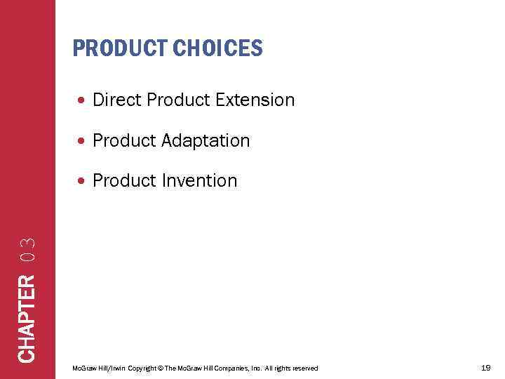 PRODUCT CHOICES Direct Product Extension Product Adaptation Product Invention CHAPTER 03 Mc. Graw Hill/Irwin