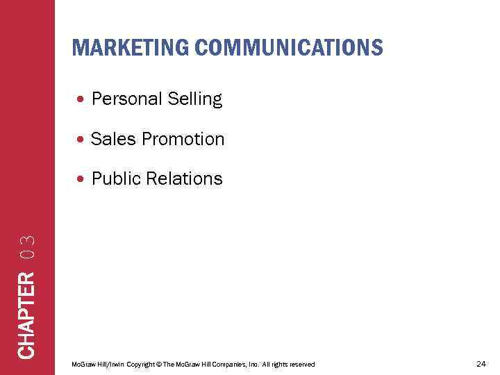 MARKETING COMMUNICATIONS Personal Selling Sales Promotion Public Relations CHAPTER 03 Mc. Graw Hill/Irwin Copyright