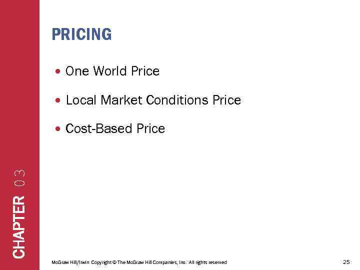 PRICING One World Price Local Market Conditions Price Cost-Based Price CHAPTER 03 Mc. Graw