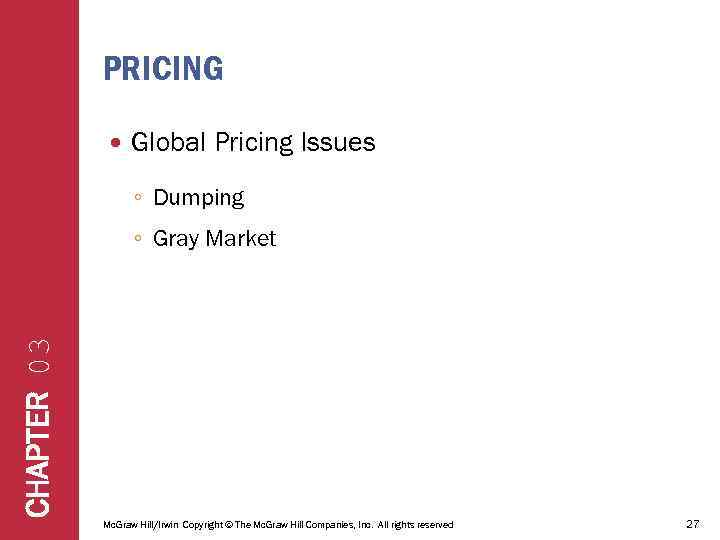 PRICING Global Pricing Issues ◦ Dumping CHAPTER 03 ◦ Gray Market Mc. Graw Hill/Irwin