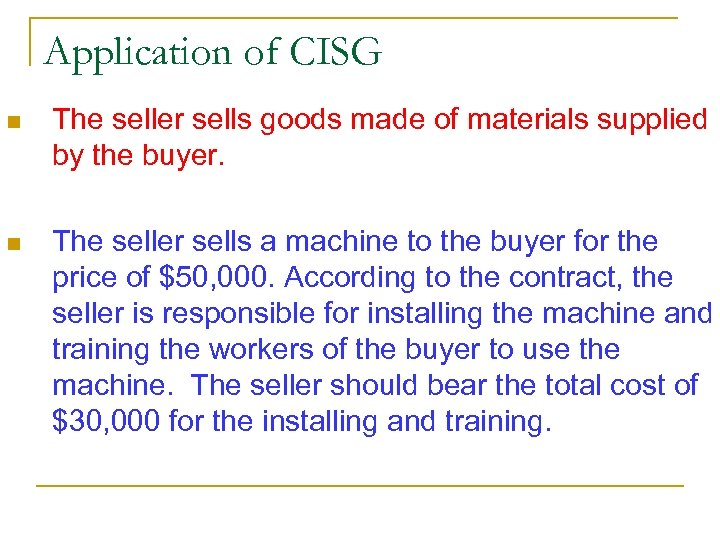 Application of CISG n The seller sells goods made of materials supplied by the