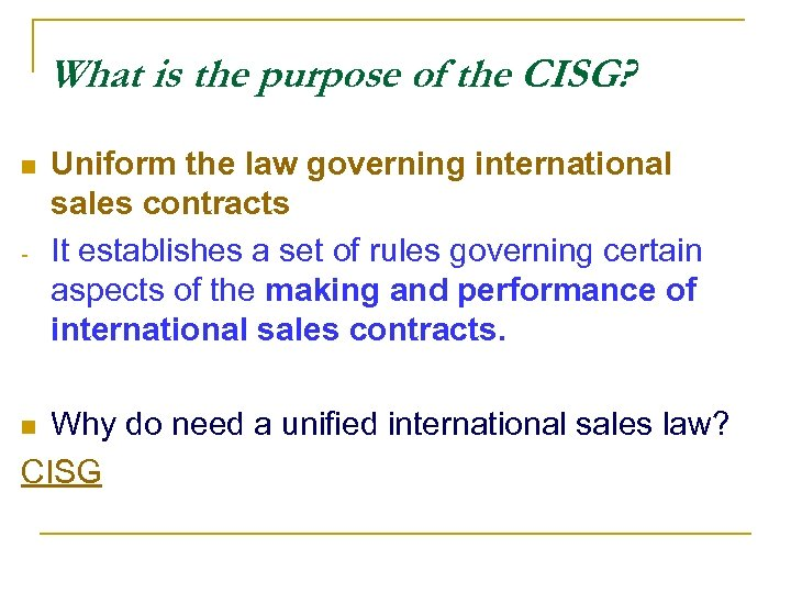 What is the purpose of the CISG? n - Uniform the law governing international
