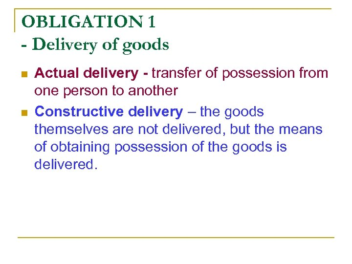 OBLIGATION 1 - Delivery of goods n n Actual delivery - transfer of possession