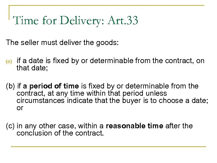 Time for Delivery: Art. 33 The seller must deliver the goods: (a) if a