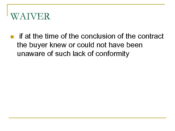 WAIVER n if at the time of the conclusion of the contract the buyer