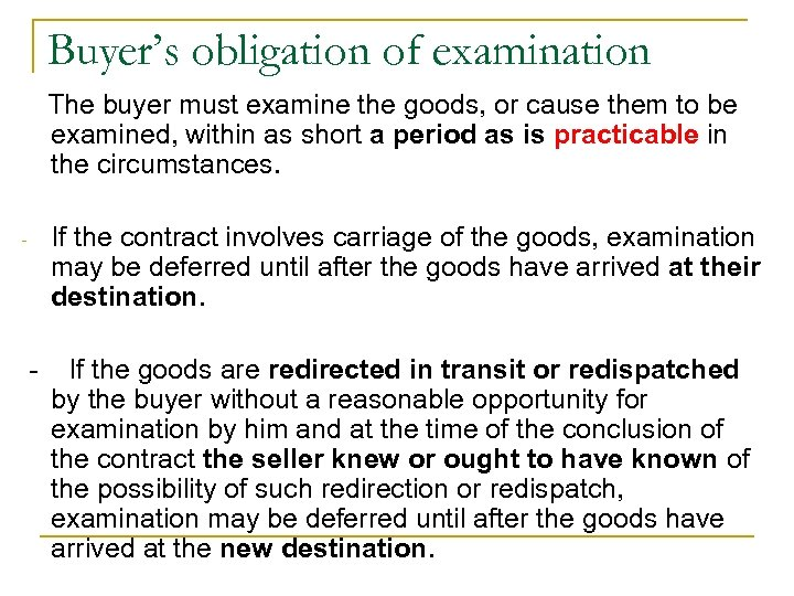 Buyer's obligation of examination The buyer must examine the goods, or cause them to