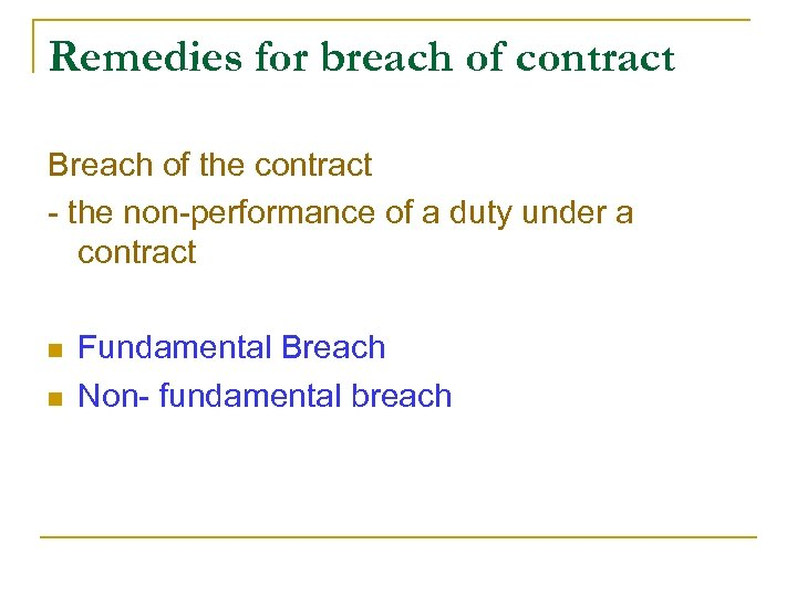 Remedies for breach of contract Breach of the contract - the non-performance of a