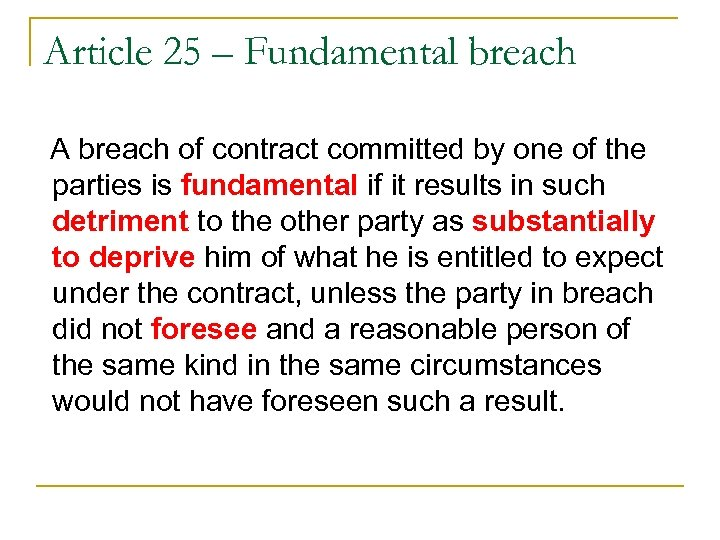 Article 25 – Fundamental breach A breach of contract committed by one of the