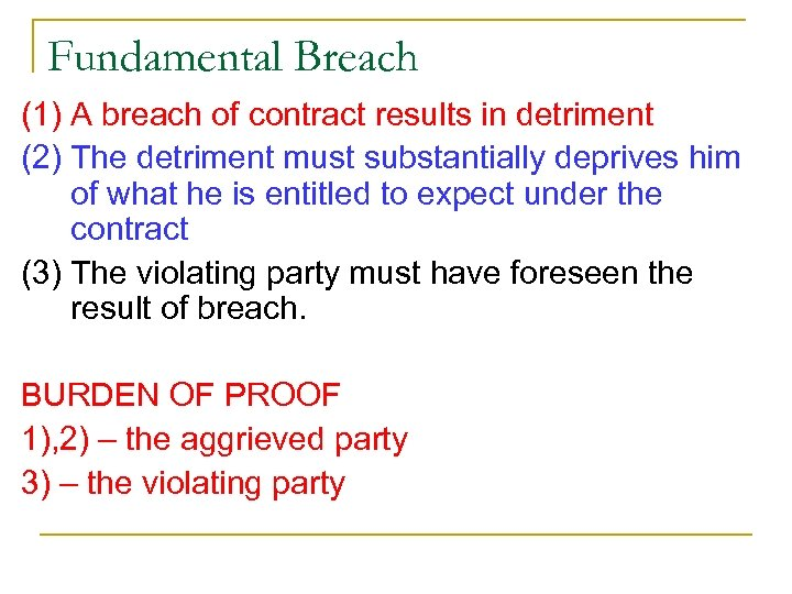 Fundamental Breach (1) A breach of contract results in detriment (2) The detriment must