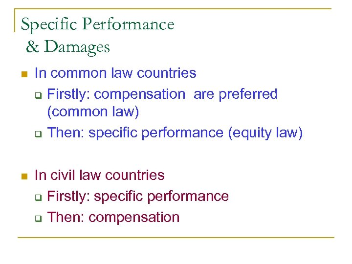 Specific Performance & Damages n In common law countries q Firstly: compensation are preferred