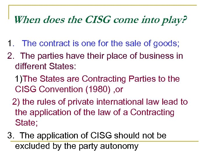 When does the CISG come into play? 1. The contract is one for the