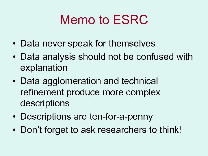 Memo to ESRC • Data never speak for themselves • Data analysis should not